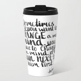To change a mind Metal Travel Mug