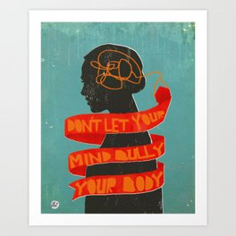 Don't Let Your Mind Bully Your Body Art Print