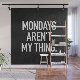 Mondays aren't my thing Wall Mural