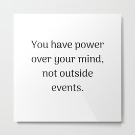Empowering Quotes - You have power over your mind not outside events Metal Print