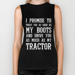 i promise to treat you as good as my boots anf drive you as much as my tractor boyfriend Biker Tank