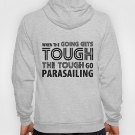 When the Going gets Tough the Tough go Parasailing Hoody