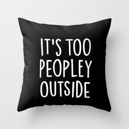 It's too peopley outside Throw Pillow