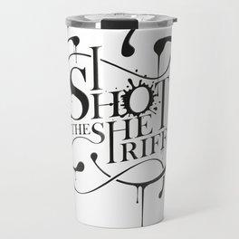 I shot the sheriff ! Travel Mug