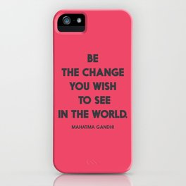 Be the change you wish to see in the World, Mahatma Gandhi quote for human rights, freedom, justice iPhone Case