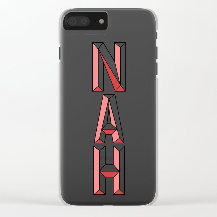 NAH. Clear iPhone Case