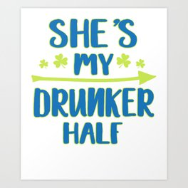 She's My Drunker Half St Patrick's Day design Art Print