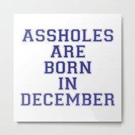 Assholes are Born in December Metal Print