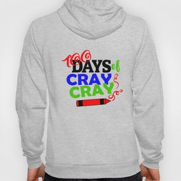 One Hundred Days of School 100 Days of Cray Cray Hoody