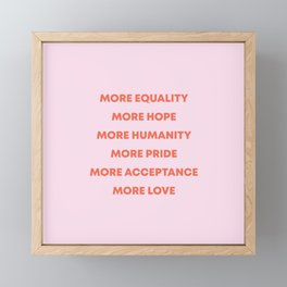 More Equality, Hope, Humanity, Pride, Acceptance, Love | Typography Framed Mini Art Print