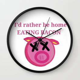 I'd rather be home eating BACON Wall Clock