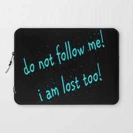 Do not follow me I am lost too (quotes) Laptop Sleeve