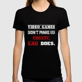 Video games don't make us  violent. Lag does. T-shirt