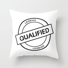 Qualified Lesbian (black) Throw Pillow
