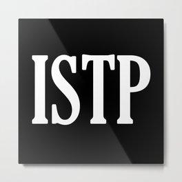 ISTP Metal Print