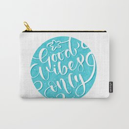 good vibes only ! Carry-All Pouch