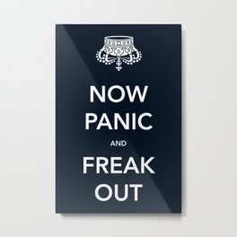 Now Panic and Freak Out Metal Print