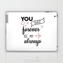 You will forever be my always Laptop & iPad Skin
