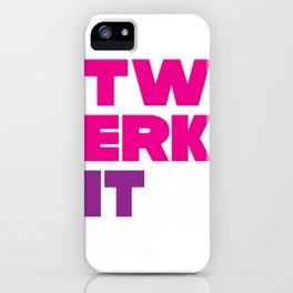 Twerk It iPhone Case