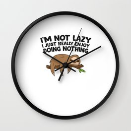 I'm Not Lazy I Just Enjoy Doing Nothing Funny Love Sloths Wall Clock