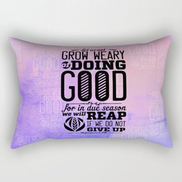 Grow weary of doing good for in due season we will reap if we do not give up-Galatians 6:9 Rectangular Pillow