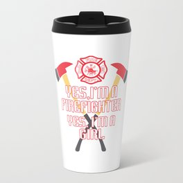 I'm a firefighter and a girl Travel Mug