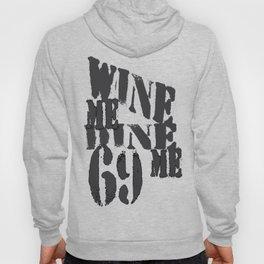 Wine Me, Dine Me, 69 ME! Hoody