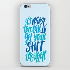 It's Never Too Late To Get Your Shit Together iPhone & iPod Skin