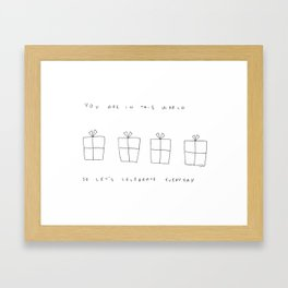 You Are In This World So Let's Celebrate Everyday Framed Art Print