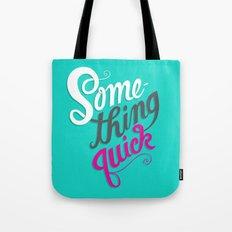 Something Quick Tote Bag