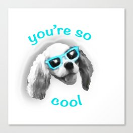 You're So Cool Canvas Print