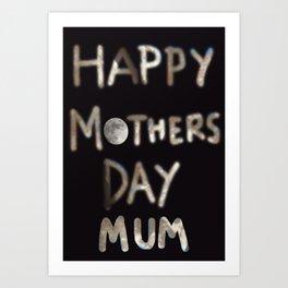 Happy mothers day mum Art Print