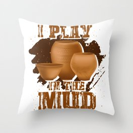 I Play In The Mud Throw Pillow