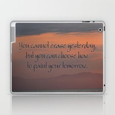 You cannot erase yesterday, but you can choose how  you paint your tomorrow. Laptop & iPad Skin