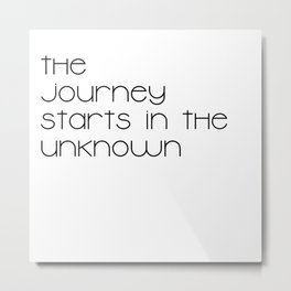 The Journey Starts in the Unknown (Black) Metal Print