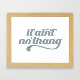 It Ain't No Thang Framed Art Print