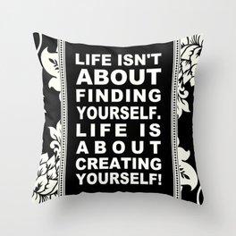 LIFE ISN'T ABOUT... Throw Pillow