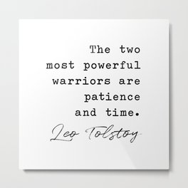The two most powerful warriors are patience and time - Leo Tolstoy Metal Print