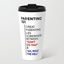 Great Parenting 101 Parenthood Advice Travel Mug