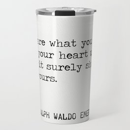 Beware what you set your heart upon. For it surely shall be yours. Travel Mug