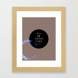 All in good time... Framed Art Print