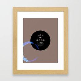 All in good time... Framed Art Print