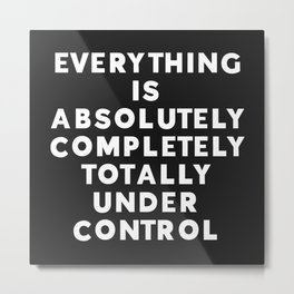 Completely Under Control Funny Quote Metal Print