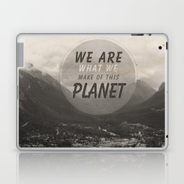 We Are What We Make Of This Planet Laptop & iPad Skin