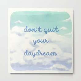 Don't Quit Your Daydream Metal Print