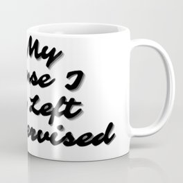 In My Defense I Was Left Unsupervised Coffee Mug
