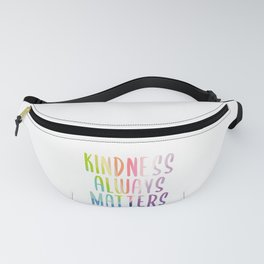 Kindness Always Matters Fanny Pack