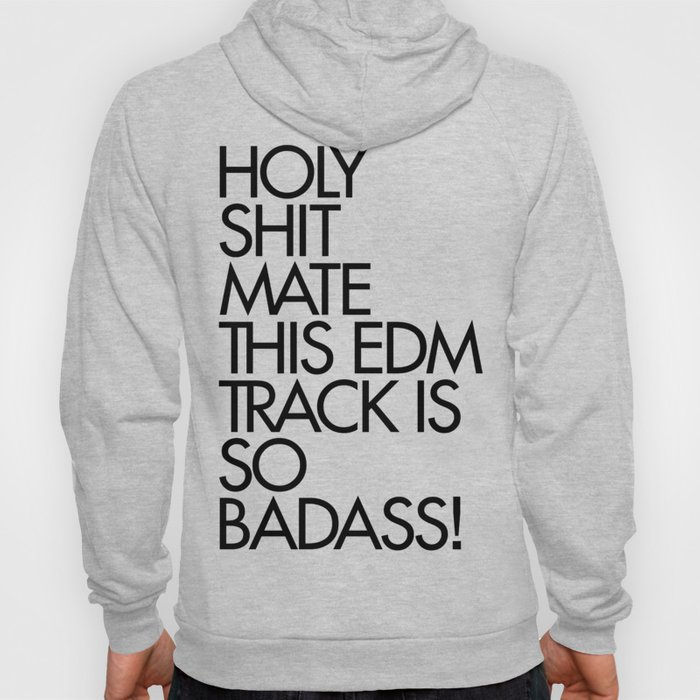 HOLY SHIT  MATE THIS EDM TRACK IS SO  BADASS! Hoody