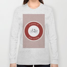 In Praise Of Slow Cycling Long Sleeve T-shirt