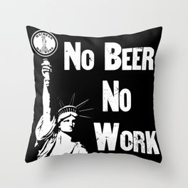 No Beer - No Work - Anti Prohibition Throw Pillow